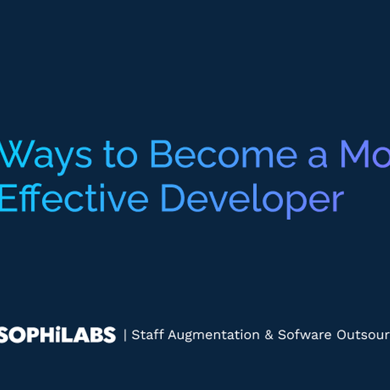 Ways to Become a More Effective Developer